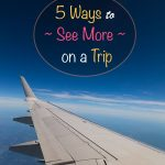 5 Ways to See More on a Trip