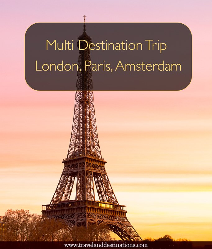 Multi Destination Trip – London, Paris, Amsterdam