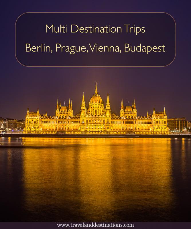 Multi Destination Trips – Berlin, Prague, Vienna, Budapest