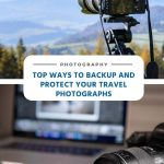 Top Ways to Backup and Protect Your Travel Photographs