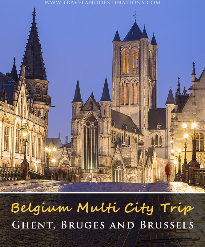 Belgium Multi City Trip : How to visit Ghent, Bruges and Brussels