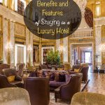 Benefits and Features of Staying in a Luxury Hotel
