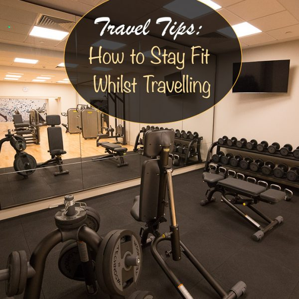 Travel Tips - How to Stay Fit Whilst Travelling