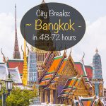 City Breaks: Bangkok in 48-72 Hours