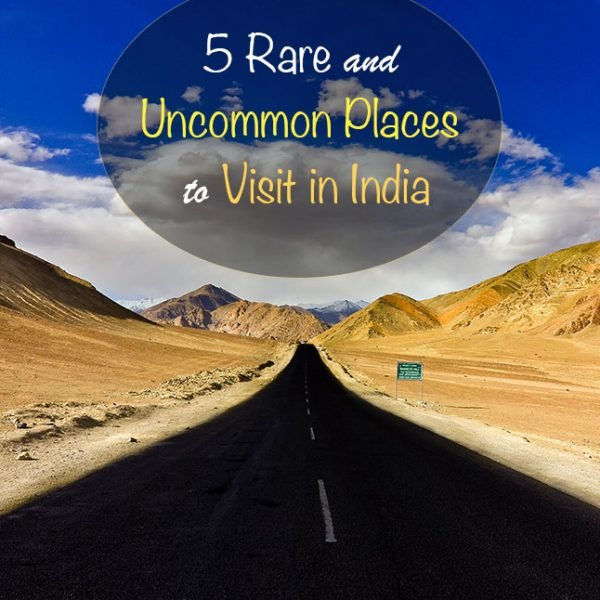 5 Rare and Uncommon Places to Visit in India