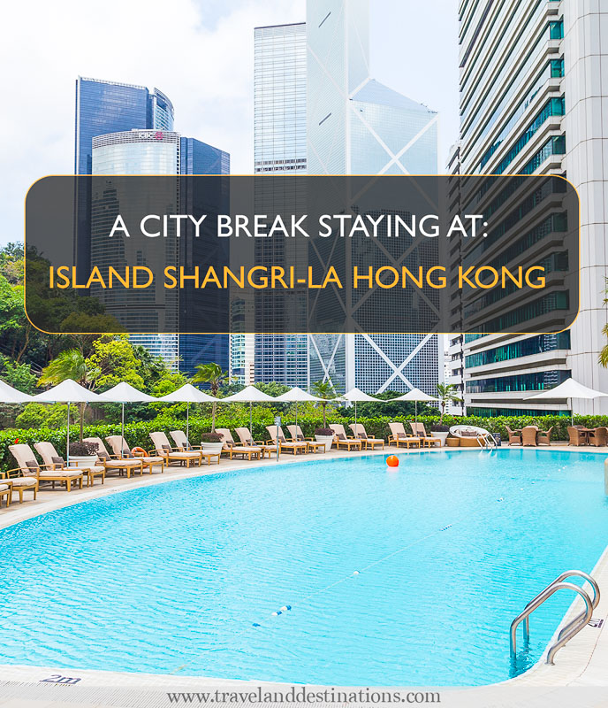 A City Break staying at Island Shangri-La Hong Kong