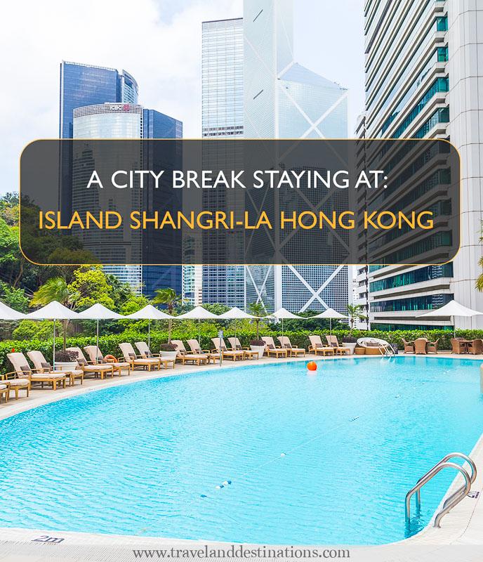 A City Break staying at Island Shangri-La Hong Kong