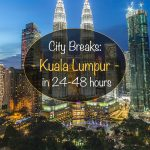 City Breaks - Kuala Lumpur in 24-48 Hours