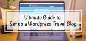 Ultimate Guide to Set up a Wordpress Travel Blog