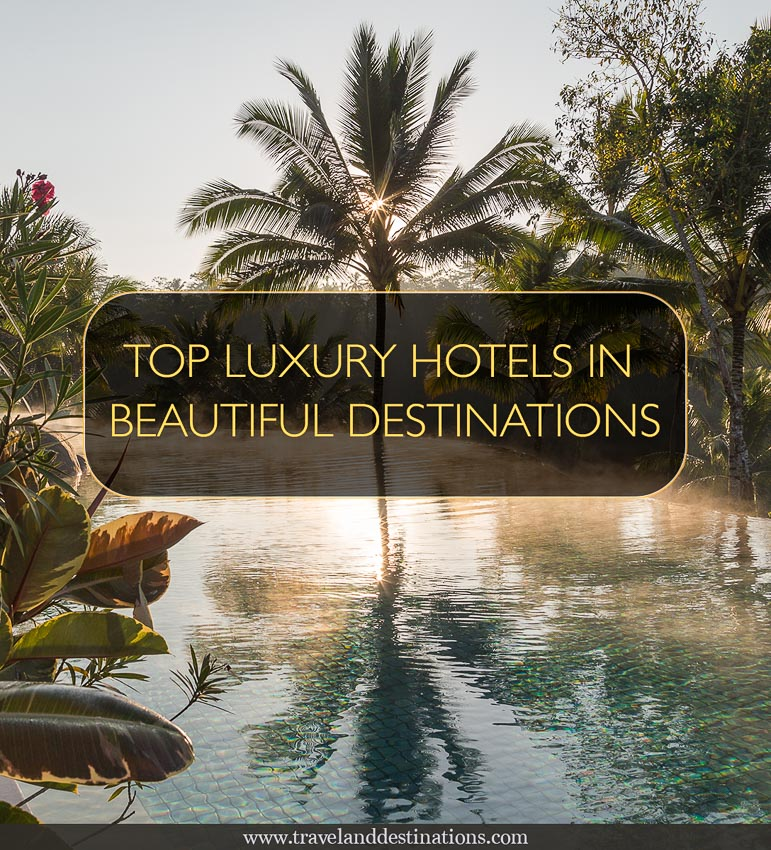 Top Luxury Hotels in Beautiful Destinations