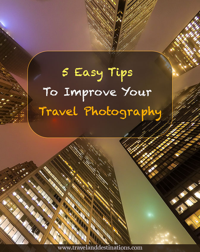 5 Easy Tips To Improve Your Travel Photography