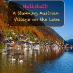 Hallstatt - A Stunning Austrian Village on the Lake