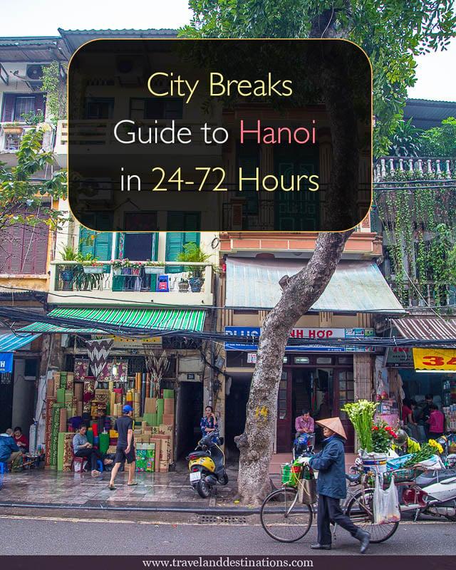 City Breaks - Guide to Hanoi in 24-72 Hours