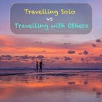 Travelling Solo vs Travelling with Others