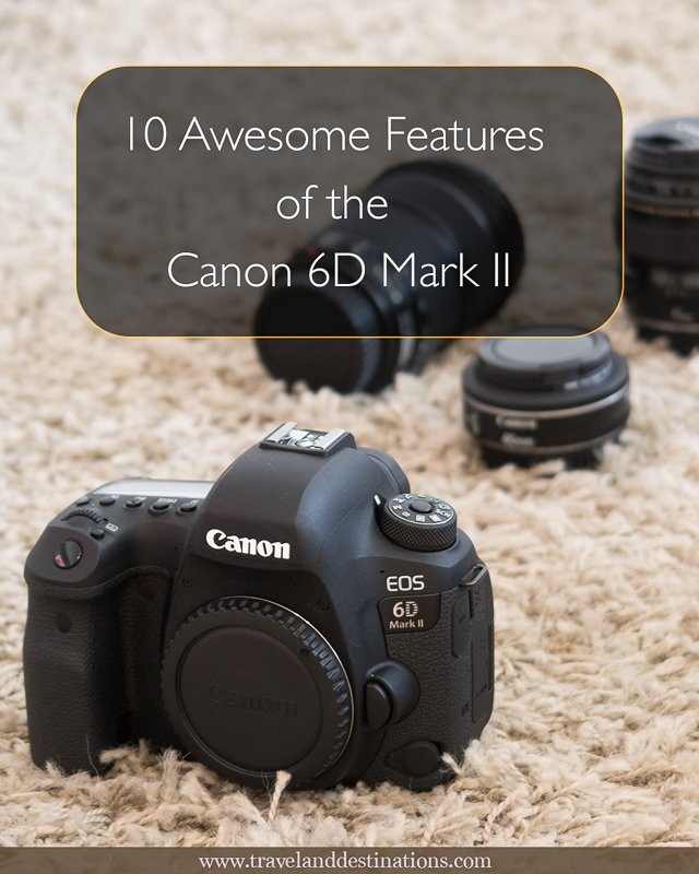 10 Awesome Features of the Canon 6D Mark II Camera