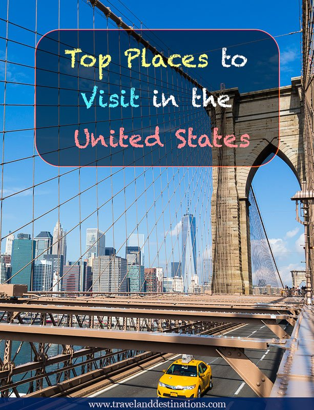 Top places to visit in the united states travel and for Nice places in united states to visit