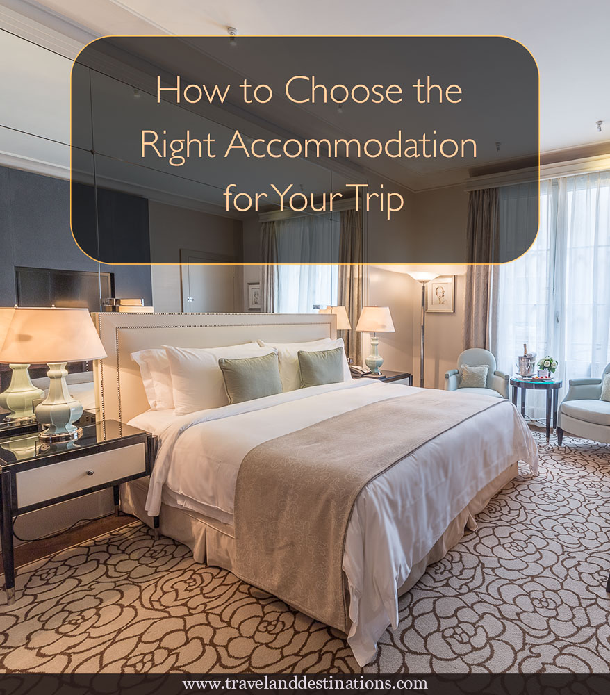 How to Choose the Right Accommodation for Your Trip