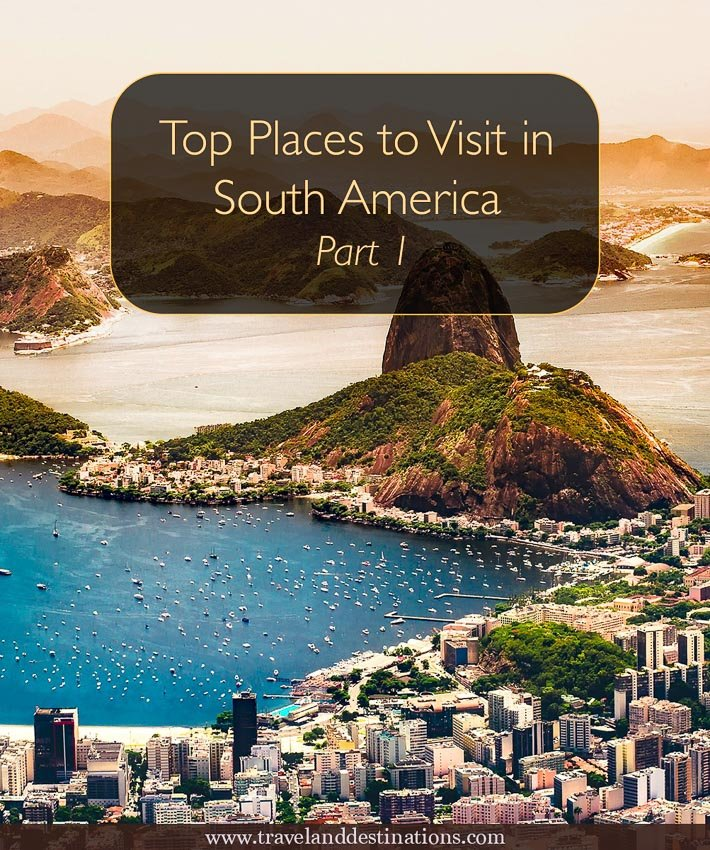 Top Places to Visit in South America Part 1