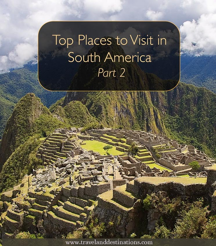 Top Places to Visit in South America - Part 2
