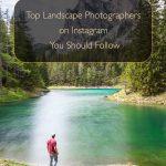 Top Landscape Photographers on Instagram You Should Follow