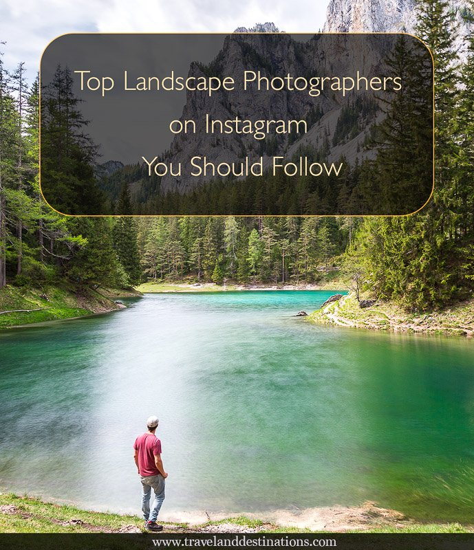 Top Landscape Photographers on Instagram You Should Follow