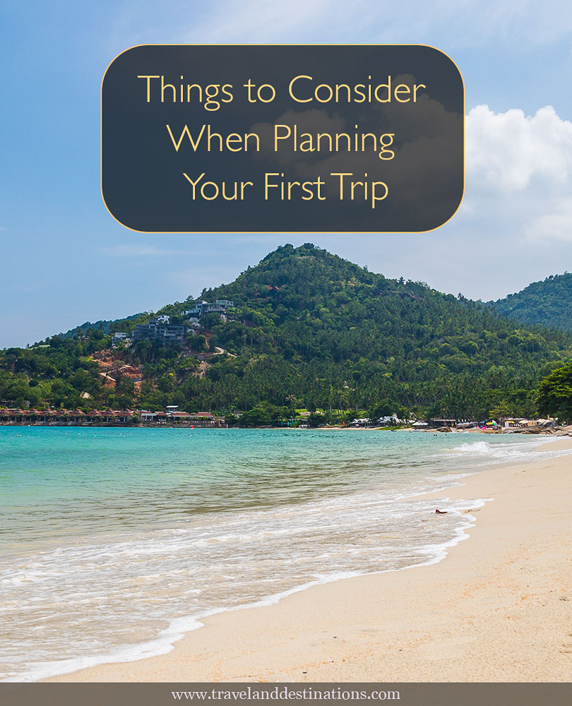 Things to Consider When Planning Your First Trip