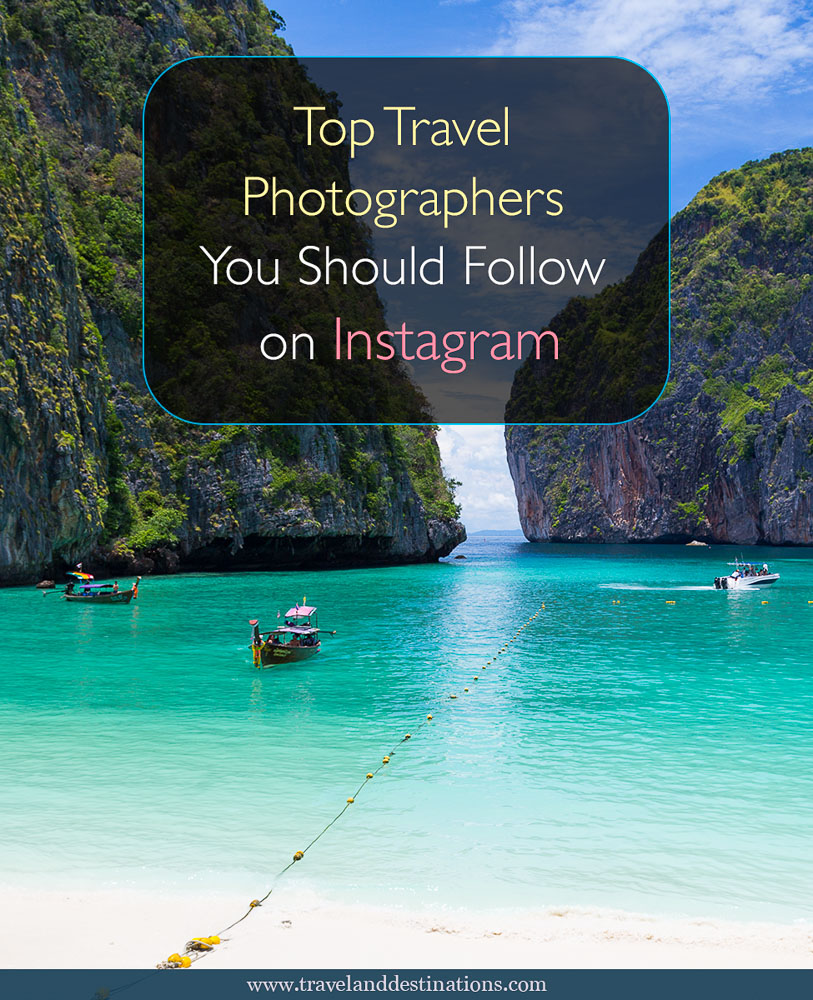 Top Travel Photographers You Should Follow On Instagram