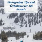 Photography Tips and Techniques for Ski Resorts