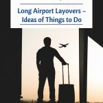 Long Airport Layovers – Ideas of Things to Do