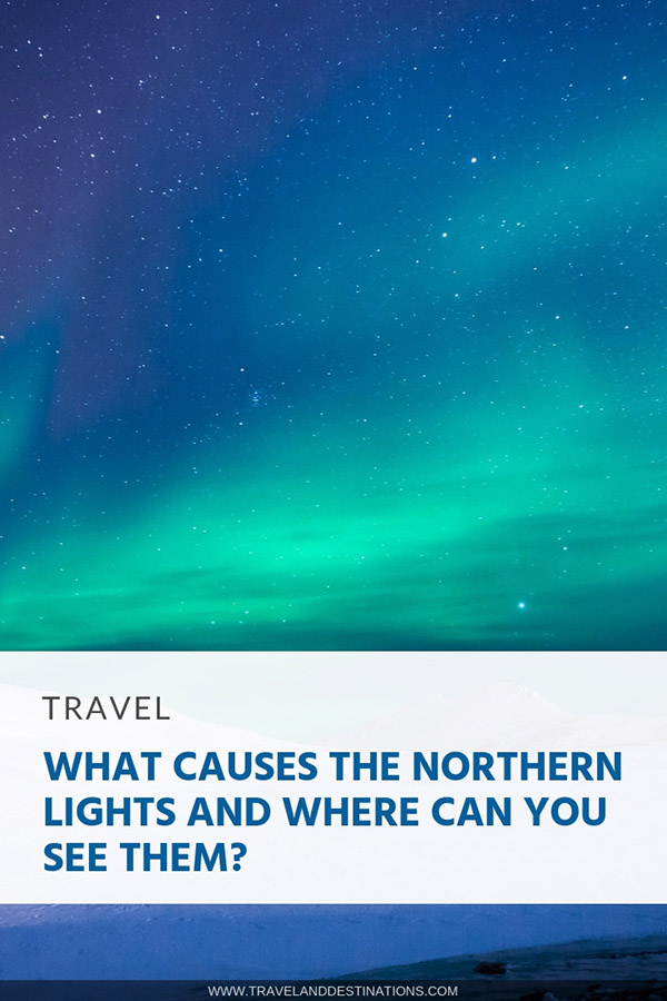 Pin - What Causes the Northern Lights and Where Can You See Them_