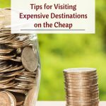 Tips for Visiting Expensive Destinations on the Cheap