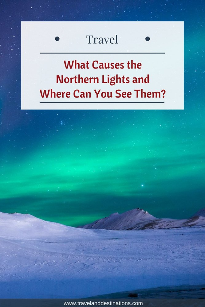 What Causes the Northern Lights and Where Can You See Them?
