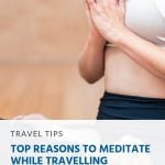 Pin - Top Reasons to Meditate While Travelling