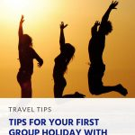 Travel Tips For Your First Group Holiday with Friends