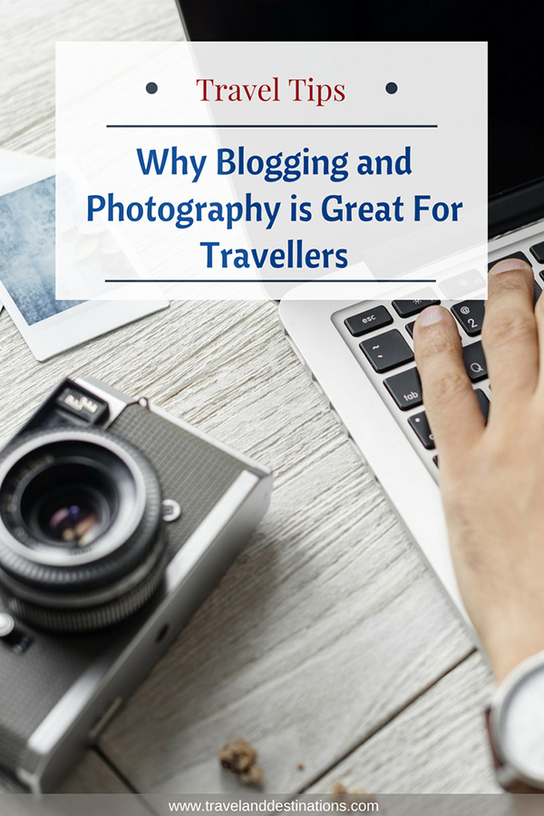 Why Blogging and Photography is Great For Travellers