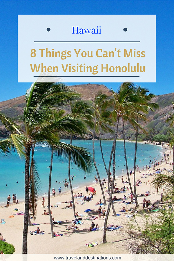 8 Things You Can't Miss When Visiting Honolulu, Hawaii