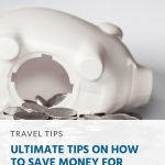 Pinterest - Ultimate Tips on How to Save Money for Travel