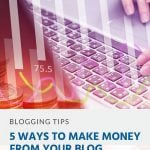 Pinterest - 5 Ways to Make Money from Your Blog
