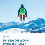 Pin - Ski Season Work - What Is It Like