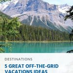 5 Great Off-the-Grid Vacations Ideas