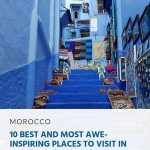 10 Awe-Inspiring Places to Visit in Morocco