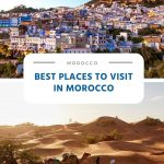 Best and Awe-Inspiring Places to Visit in Morocco