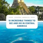 10 Incredible Things to See and Do in Central America