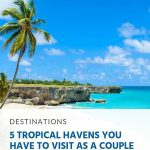 5 Tropical Havens You Have to Visit as a Couple