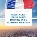 France Travel Guide - Useful Things to Know When Planning Your Trip