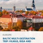 Baltic Multi-Destination Trip_ Vilnius, Riga and Tallinn