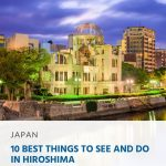 10 Best Things to See and Do in Hiroshima