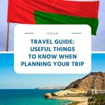 Oman Travel Guide - Useful Things to Know When Planning Your Trip