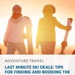 Last Minute Ski Deals_ Tips for Finding and Booking the Best Offers