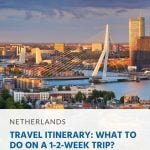 Travel Itinerary for the Netherlands - What to Do on a 1-2-Week Trip